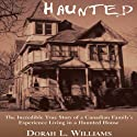 Haunted: The Incredible True Story of a Canadian Family's Experience Living in a Haunted House (       UNABRIDGED) by Dorah L. Williams Narrated by Katina Kalin