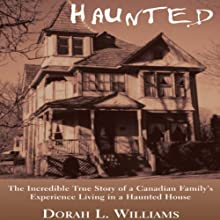 Haunted: The Incredible True Story of a Canadian Family's Experience Living in a Haunted House Audiobook by Dorah L. Williams Narrated by Katina Kalin