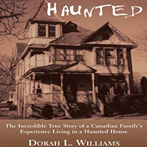 Haunted: The Incredible True Story of a Canadian Family's Experience Living in a Haunted House | [Dorah L. Williams]
