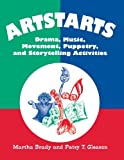 img - for Artstarts: Drama, Music, Movement, Puppetry, and Storytelling Activities by Brady Martha Gleason Patsy T. (1994-05-15) Paperback book / textbook / text book