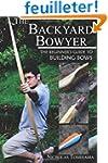 The Backyard Bowyer: The Beginner's G...