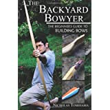 The Backyard Bowyer: The Beginner's Guide to Building Bows ~ Nicholas Tomihama