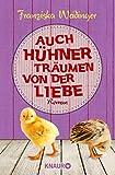Auch Hühner träumen von der Liebe: Roman