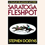 Saratoga Fleshpot: A Charlie Bradshaw Mystery, Book 9 (       UNABRIDGED) by Stephen Dobyns Narrated by Michael Behrens
