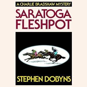 Saratoga Fleshpot: A Charlie Bradshaw Mystery, Book 9 | [Stephen Dobyns]