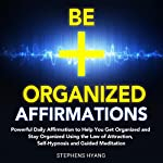 Be Organized Affirmations: Powerful Daily Affirmations to Help You Get Organized and Stay Organized Using the Law of Attraction, Self-Hypnosis and Guided Meditation | Stephens Hyang