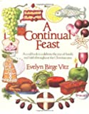 A Continual Feast: A Cookbook to Celebrate the Joys of Family and Faith Throughout the Christian Year