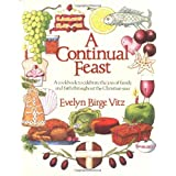 A Continual Feast: A Cookbook to Celebrate the Joys of Family and Faith Throughout the Christian Year ~ Evelyn Birge Vitz