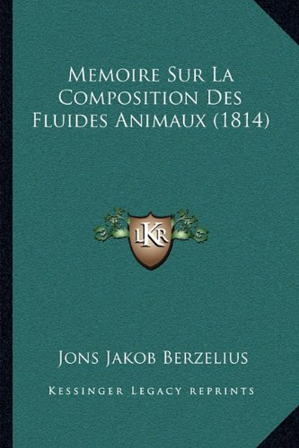 Memoire Sur La Composition Des Fluides Animaux (1814)