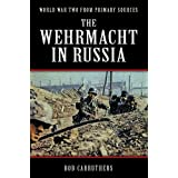 The Wehrmacht In Russia (World War Two from Primary Sources)by Bob Carruthers