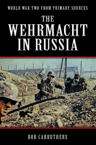 The Wehrmacht In Russia (World War Two from Primary Sources)