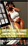 img - for LOLLIPOP PART 2: SHAKE DANCING FOR DUMMIES book / textbook / text book