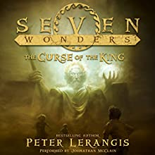 Seven Wonders Book 4: The Curse of the King (       UNABRIDGED) by Peter Lerangis Narrated by Johnathan McClain