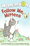 Follow Me, Mittens (My First I Can Read) (0060546670) by Schaefer, Lola M.
