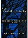 Escaping Salem: The Other Witch Hunt of 1692 (New Narratives in American History) (0195161297) by Richard Godbeer