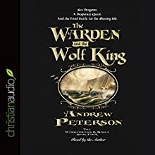 The Warden and the Wolf King (       UNABRIDGED) by Andrew Peterson Narrated by Andrew Peterson