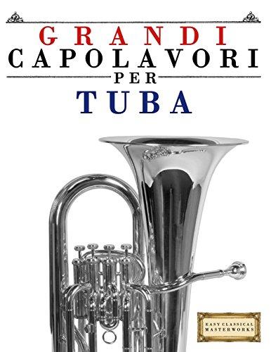 Grandi Capolavori per Tuba: Pezzi facili di Bach, Beethoven, Brahms, Handel, Haydn, Mozart, Schubert, Tchaikovsky, Vivaldi e Wagner