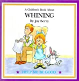 A Children's Book About Whining (Help me Be Good)