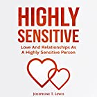 Highly Sensitive: Love and Relationships as a Highly Sensitive Person Hörbuch von Josephine T. Lewis Gesprochen von: Rachel Perry