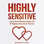 Highly Sensitive: Love and Relationships as a Highly Sensitive Person | Josephine T. Lewis