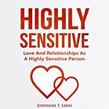 Highly Sensitive: Love and Relationships as a Highly Sensitive Person Audiobook by Josephine T. Lewis Narrated by Rachel Perry