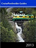 CruisePortInsider Guide to Skagway--2013