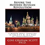 Before the Modern Russian Revolution: A Memoir About Traveling in the U.S.S.R. in a Time of Transformation | Gini Graham Scott PhD