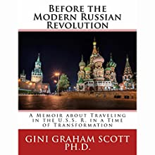 Before the Modern Russian Revolution: A Memoir About Traveling in the U.S.S.R. in a Time of Transformation Audiobook by Gini Graham Scott PhD Narrated by Stacey Melotte