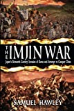 The Imjin War: Japans Sixteenth-Century Invasion of Korea and Attempt to Conquer China