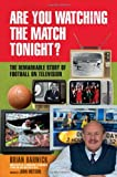 Are You Watching the Match Tonight?: The Remarkable Story of Football on Television