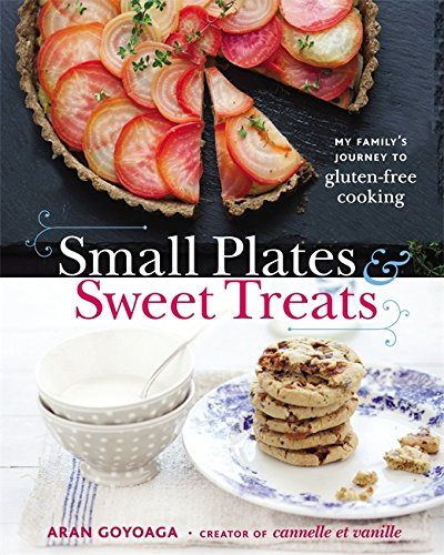 Small Plates and Sweet Treats: My Family's Journey to Gluten-Free Cooking