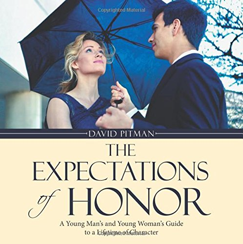 The Expectations of Honor: A Young Man's and Young Woman's Guide to a Lifetime of Character [Pitman, David] (Tapa Blanda)