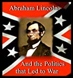 img - for Abraham Lincoln and the Politics that Led to War book / textbook / text book