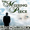 The Missing Piece: Inspirational Love Story Audiobook by Carol McCormick Narrated by Jay Mawhinney