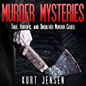 Murder Mysteries: True, Horrific, and Unsolved Murder Cases: True & Puzzling Stories, Book 1 Audiobook by Kurt Jensen Narrated by Jamie B. Cline