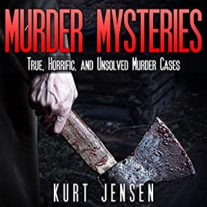 Murder Mysteries: True, Horrific, and Unsolved Murder Cases Audiobook