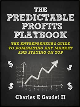 The Predictable Profits Playbook: The Entrepreneur's Guide To Dominating Any Market And Staying On Top