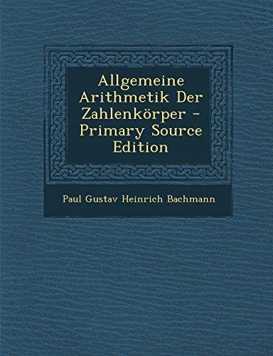 Allgemeine Arithmetik Der Zahlenkorper - Primary Source Edition