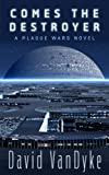Comes The Destroyer (Plague Wars Series Book 9)