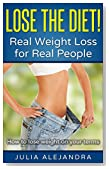 Weight Loss: Lose the Diet! Real Weight Loss for Real People: How to lose weight on your terms (Weight Loss, Lose Weight Fast in Days, Weight Loss Motivation, ... How to lose weight, Diet, Women's Health)