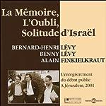 La Mémoire, l'Oubli, Solitude d'Israël: L'enregistrement du débat public à Jérusalem, 2001 | Bernard-Henri Lévy,Benny Lévy,Alain Finkielkraut