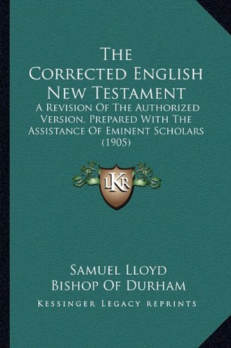 The Corrected English New Testament: A Revision of the Authorized Version, Prepared with the Assistance of Eminent Scholars (1905)