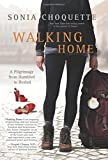 Walking Home: A Pilgrimage from Humbled to Healed [Hardcover] by Choquette, S...