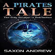 A Pirate's Tale: The Only Solution Is Retribution | Livre audio Auteur(s) : Saxon Andrew Narrateur(s) : Liam Owen