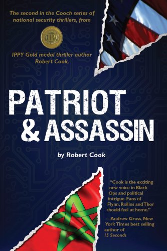 "Robert Cook's National Security Techno-Thriller PATRIOT AND ASSASSIN An Alejandro ""Cooch"" Cuchulain Novel – 4.6 Stars on 14 Reviews!"