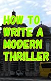 HOW TO WRITE A MODERN THRILLER
