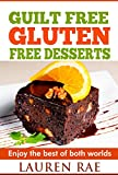Guilt-Free Gluten-Free Desserts: Enjoy The Best of Both Worlds! (gluten free everyday cookbook, gluten free products, gluten free books, gluten free diet plan, celiac disease)