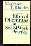 Ethical dilemmas in social work practice (0710207557) by Margaret L Rhodes