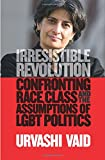 img - for Irresistible Revolution: Confronting Race, Class and the Assumptions of LGBT Politics book / textbook / text book