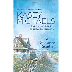 A Summer Reunion by Kasey Michaels, Sarah Mayberry and Teresa Southwick